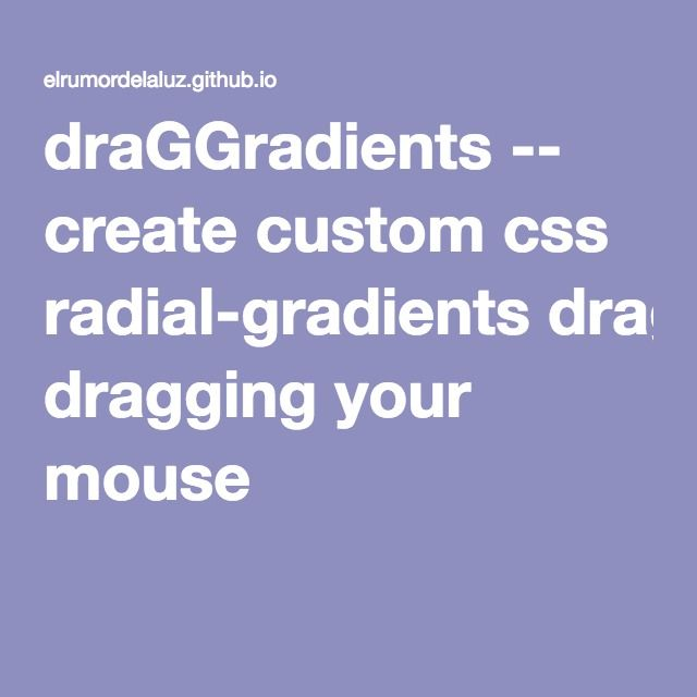 draGGradients -- create custom css radial-gradients dragging your mouse