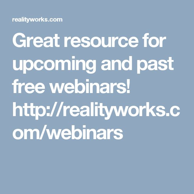 Great resource for upcoming and past free webinars!  http://realityworks.com/webinars