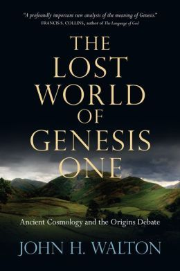 The Lost World of Genesis One: Ancient Cosmology and the Origins Debate.