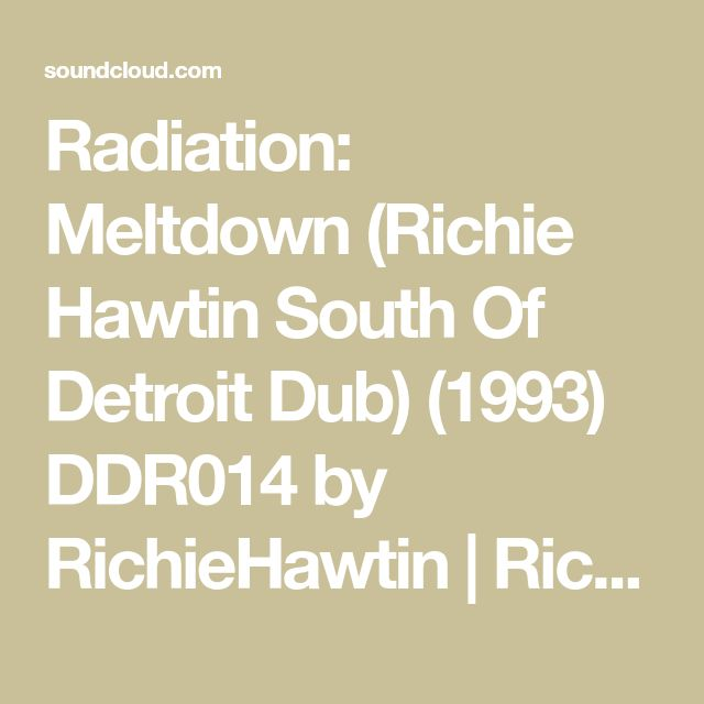 Radiation: Meltdown (Richie Hawtin South Of Detroit Dub) (1993) DDR014 by RichieHawtin | Richie Hawtin | Free Listening on SoundCloud