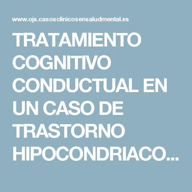 TRATAMIENTO COGNITIVO CONDUCTUAL EN UN CASO DE TRASTORNO HIPOCONDRIACO SEVERO        | Revista de Casos Clínicos en Salud Mental