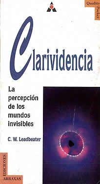 """Clarividencia de C.W Leadbeater editado por Abraxas. Podemos decir que es """"el poder de ver lo que se halla oculto a la mirada física ordinaria"""", y separarla en tres divisiones principales: clarividencia simple, clarividencia en el espacio y clarividencia en el tiempo."""