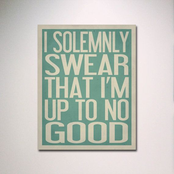 """Typography Print / I Solemnly Swear That I'm Up To No Good 11"""" x 14"""" Poster / Inspirational Quote / Kids Room. $15.00, via Etsy."""