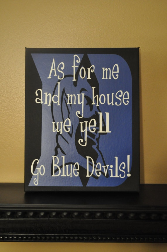 Duke ♥ (not completely true...its just me that yells that bc my husband loves the Tar Heels)