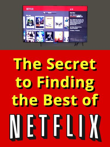 The Secret to Finding the Best of Netflix - learn how to find the best show and movies on Netflix!