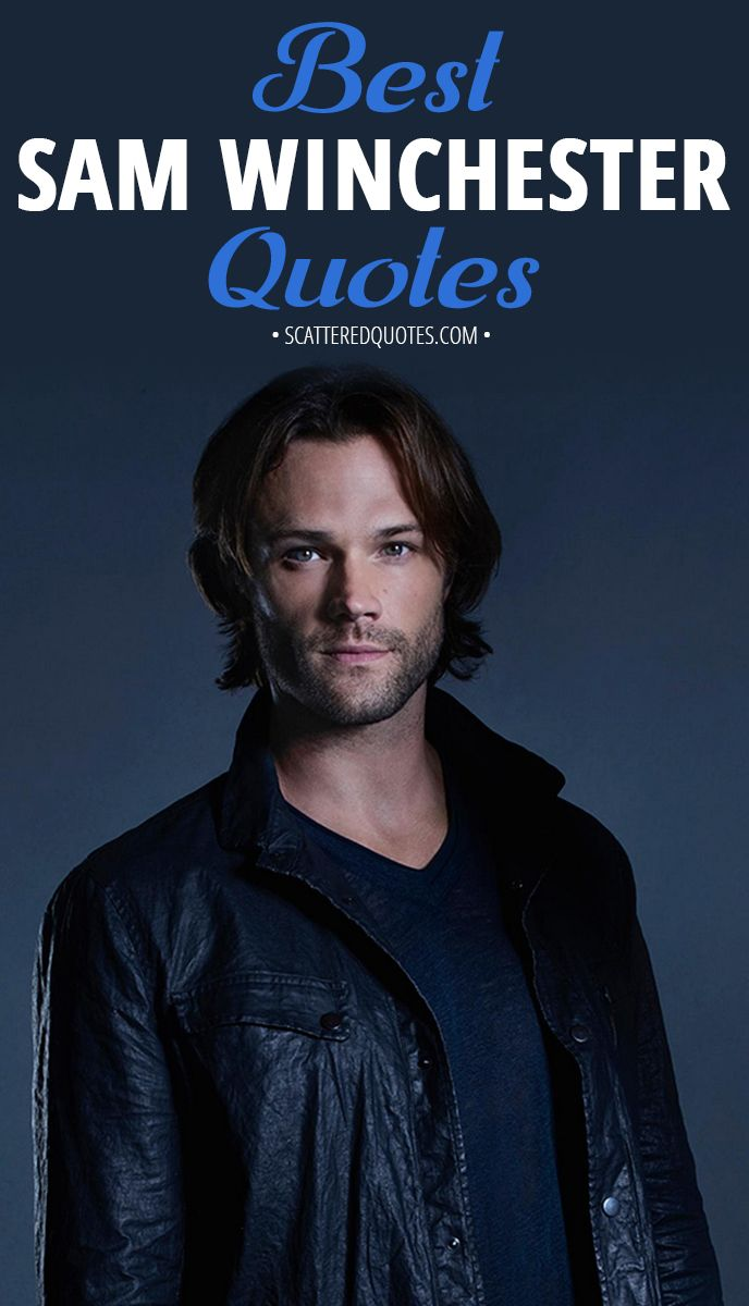 100 Best Sam Winchester Quotes Scattered Quotes Sam Winchester Supernatural Sam Winchester