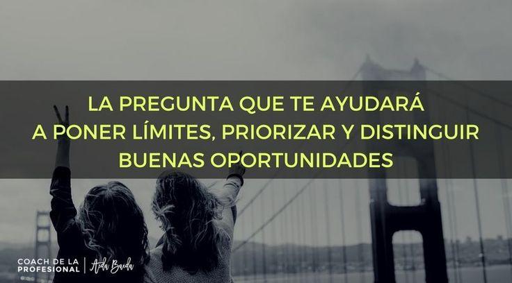 La pregunta que te ayudará a poner límites, priorizar y distinguir buenas oportunidades.https://goo.gl/Zptev1