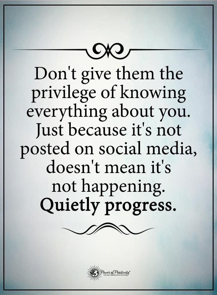 Don't give them the privilege of knowing everything about you. Just because it's not posted on social media, doesn't mean it's not happening. Quietly progress.  #powerofpositivity #positivewords  #positivethinking #inspirationalquote #motivationalquotes #quotes