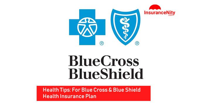 Health Tips For Blue Cross And Blue Shield Health Insurance Plan