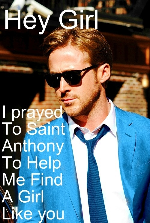 I can't tell you the amount of times I pray to St. Anthony. Why didn't I think of this?!?!?! Catholic Ryan Gosling