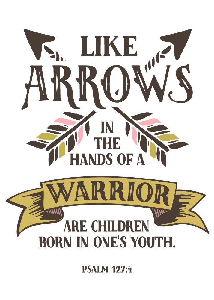 Like arrows in the hands of a warrior are children born in one's youth. Psalm 127:4  God has great plans for your child. Arrows are not meant to be kept safe in the quiver. Let this Psalm 127:4 bible verse print be your reminder He wants you to eventually release that arrow to make an impact on our world with the love of Christ. #likearrowsinthehandsofonesyouth