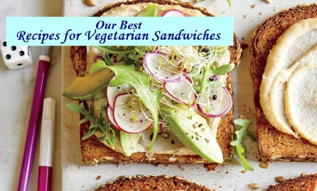 Our Best Recipes For Vegetarian Sandwiches Recipe Good Healthy