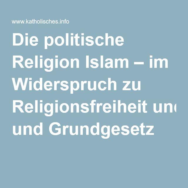 Die politische Religion Islam – im Widerspruch zu Religionsfreiheit und Grundgesetz