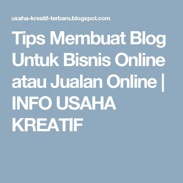 Tips Membuat Blog Untuk Bisnis Online atau Jualan Online   INFO USAHA KREATIF