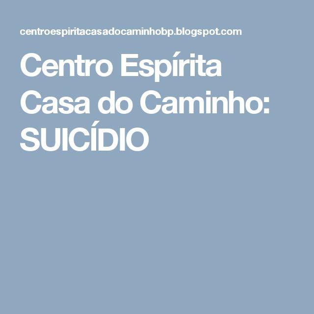 Centro Espírita Casa do Caminho: SUICÍDIO