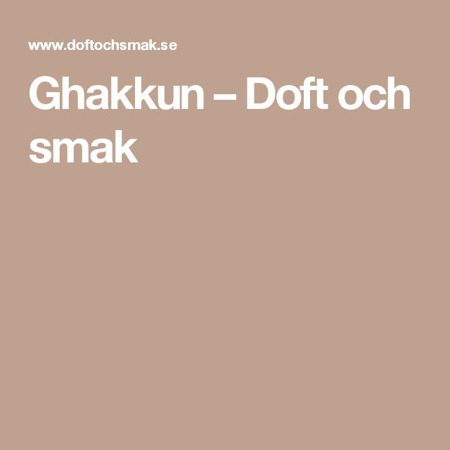 Ghakkun – Doft och smak