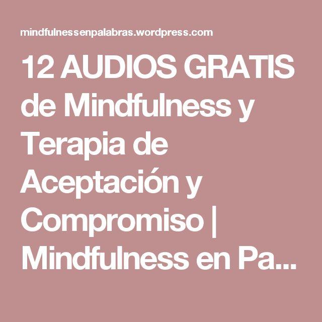 12 AUDIOS GRATIS de Mindfulness y Terapia de Aceptación y Compromiso | Mindfulness en Palabras