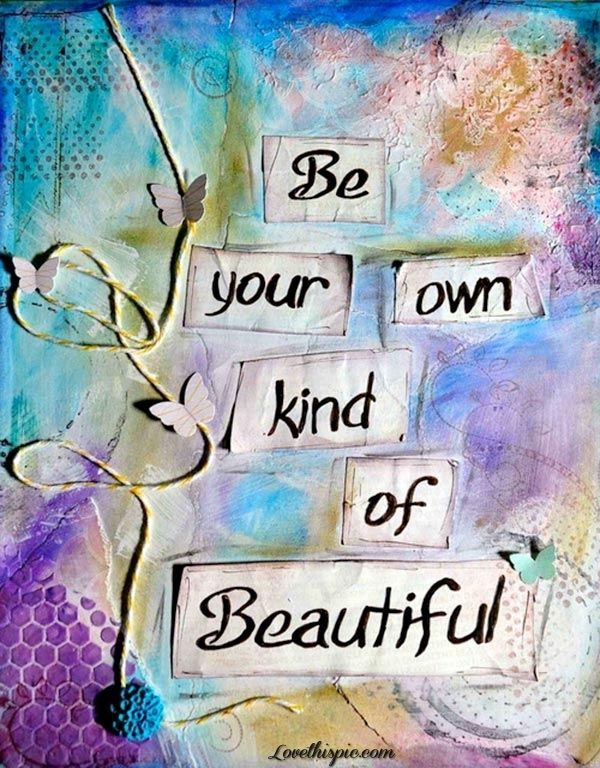 be your own kind of beautiful life quotes quotes quote beautiful butterflies life quote beautiful quote colorful quote