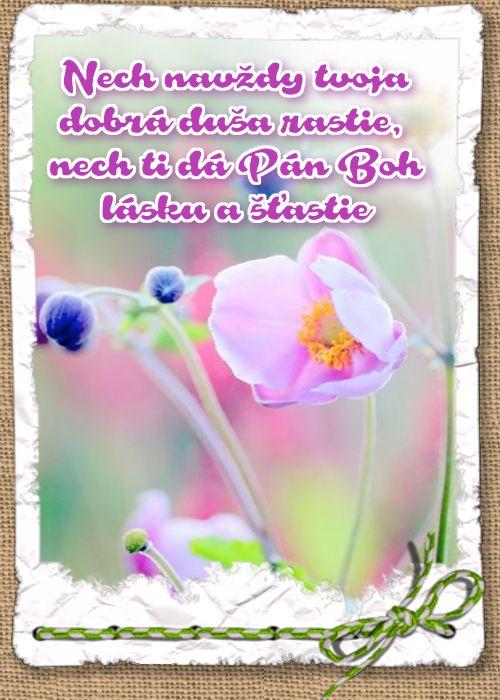 Nech navždy tvoja dobrá duša rastie, nech ti dá Pán Boh lásku a šťastie
