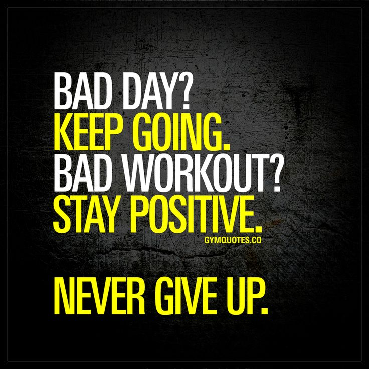 """""""Bad day? Keep going. Bad workout? Stay positive. Never give up."""" - We all go through bad days and bad workouts. But we do NOT give up. We keep going and we stay positive. Always.   #nevergiveup #workoutmotivation #gymquotes www.gymquotes.co"""