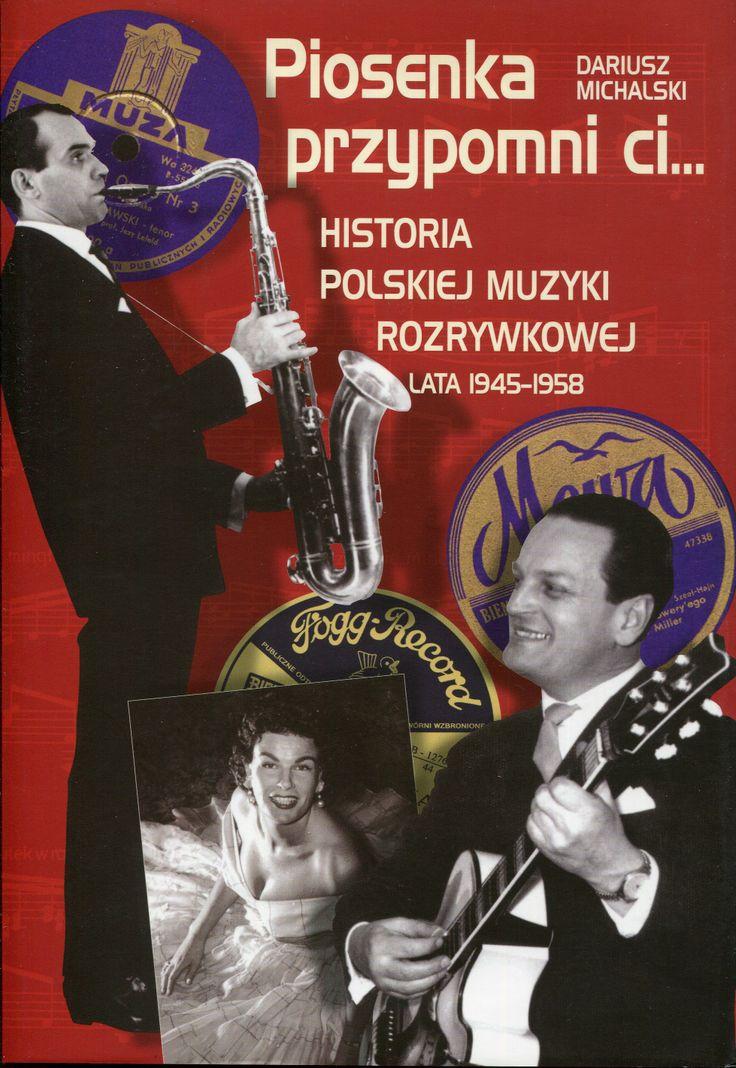"""""""Piosenka przypomni ci...Historia polskiej muzyki rozrywkowej lata 1945-1958"""" Dariusz Michalski  Cover by Andrzej  Barecki Published by Wydawnictwo Iskry 2010"""