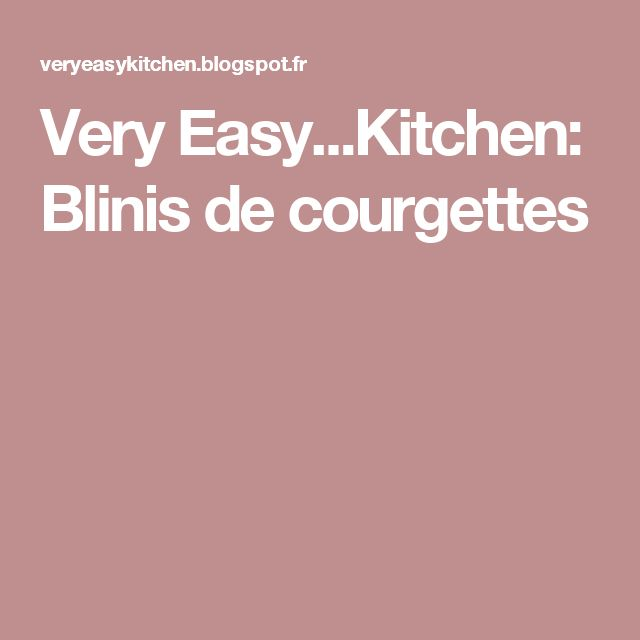 Very Easy...Kitchen: Blinis de courgettes