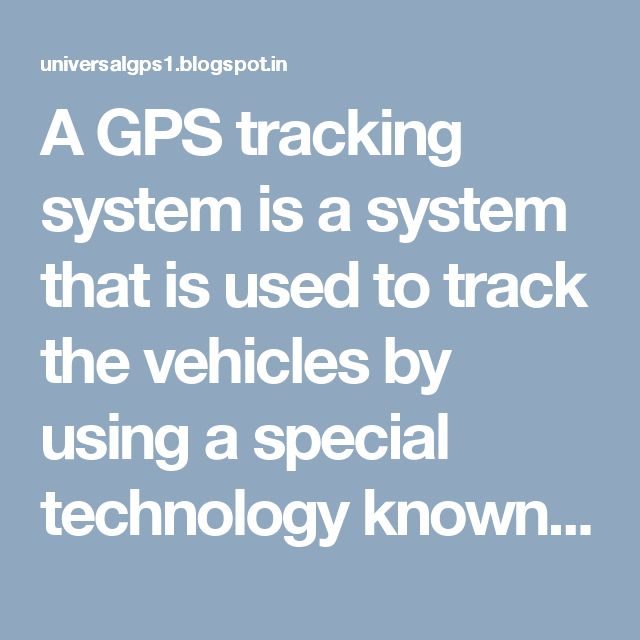 A GPS tracking system is a system that is used to track the vehicles by using a special technology known as global positioning system technology.To read more here..http://universalgps1.blogspot.in/2016/09/choosing-right-gps-tracking-system-for.html