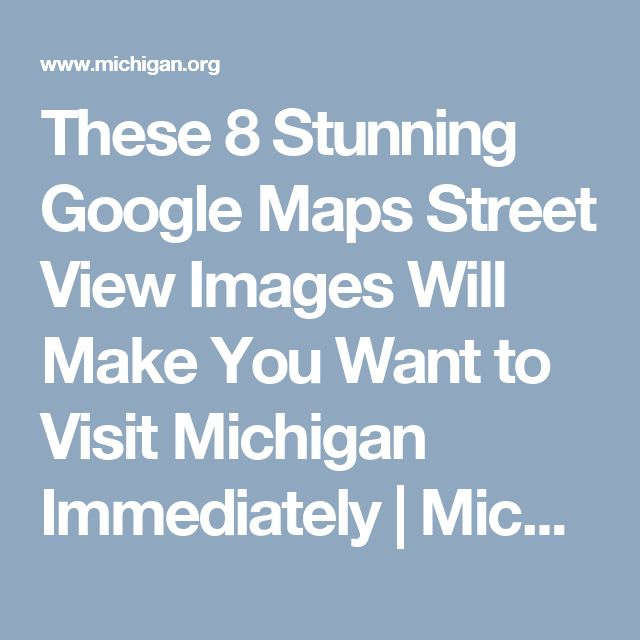 These 8 Stunning Google Maps Street View Images Will Make You Want to Visit Michigan Immediately   Michigan