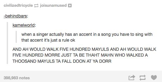 Whenever you listen to a band from another country.   27 Hilarious Tumblr Posts That Are So True You'll Think They're About You