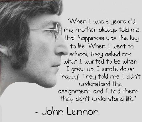 HAPPINESS: Words Of Wisdom, Be Happy, Happy Quote, John Lennon Quotes, Favorite Quotes, 5 Years, Mean Of Life, Wise Words, John Lennon