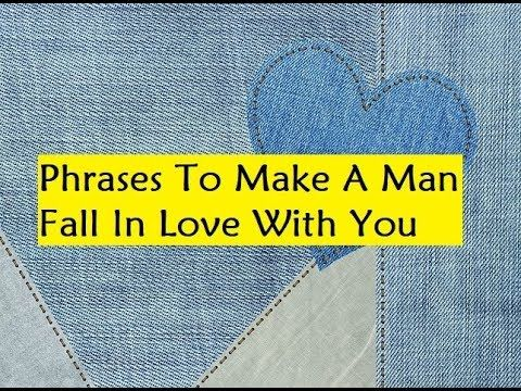 Phrases To Make A Man Fall In Love With You