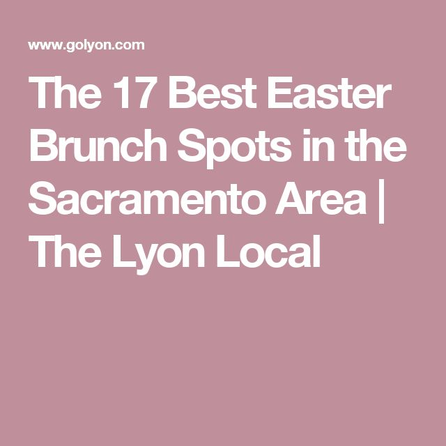 The 17 Best Easter Brunch Spots in the Sacramento Area   The Lyon Local