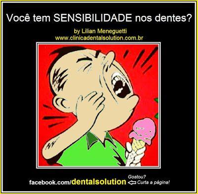 Dental Solution by Lilian Meneguetti: VOCÊ TEM SENSIBILIDADE NOS DENTES?