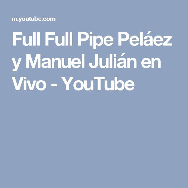Full Full Pipe Peláez y Manuel Julián en Vivo - YouTube