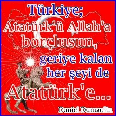 """""""Turquie, tu dois Atatürk a dieu et le reste a Atatürk""""--- Gerçek bir Atatürkçü,  Sn DANIEL DUMOULİN ( hakkında daha fazla bilgi için:  http://mehmetbilgehanmerki.blogspot.com.tr/2010/03/daniel-dumoulin.html"""