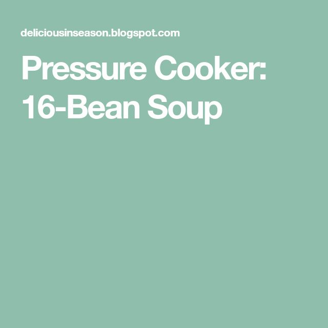 Pressure Cooker: 16-Bean Soup