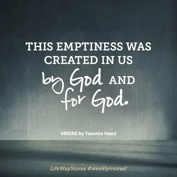 """""""This emptiness was created in us by God and for God."""" #MORE by @TammieHead @BHpub @lifewaywomen"""