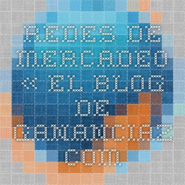 Redes de Mercadeo « El Blog de Gananciaz.com
