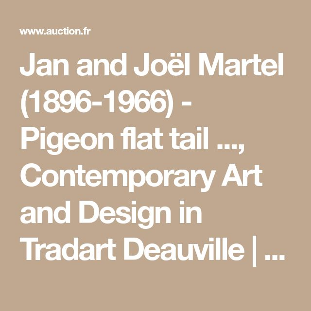 Jan and Joël Martel (1896-1966) - Pigeon flat tail ..., Contemporary Art and Design in Tradart Deauville | Auction.fr