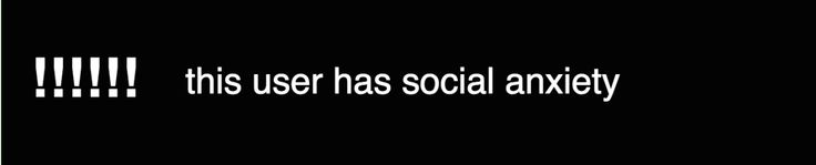 this user has social anxiety | robbie aes : userboxes