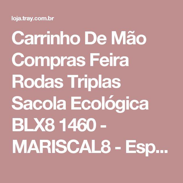 Carrinho De Mão Compras Feira Rodas Triplas Sacola Ecológica BLX8 1460 - MARISCAL8 - Especializada em produtos Importados - Compra on-line