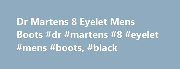 Dr Martens 8 Eyelet Mens Boots #dr #martens #8 #eyelet #mens #boots, #black http://claim.nef2.com/dr-martens-8-eyelet-mens-boots-dr-martens-8-eyelet-mens-boots-black/  # Dr Martens 8 Eyelet Mens Boots – Black Take 3 and pay £36.66 for 3 months and opt out of interest. Representative 39.9% APR variable. 1 month = 28 days. Over 18s only. Credit provided subject to status by Shop Direct Finance Company Limited. Authorised and regulated by the Financial Conduct Authority. You can pay what you…