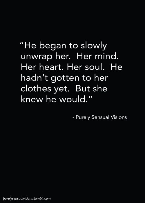 He began to slowly unwrap her. Her mind. Her heart. Her soul...
