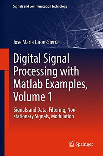 Digital Signal Processing With Matlab Examples Volume 1: Signals And Data Filtering Non-Stationary Signals Modulation (Signals And Communication Technology) PDF