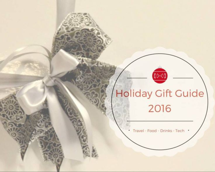Holiday Gift Guide 2016: Travel, Food, Drinks & Tech