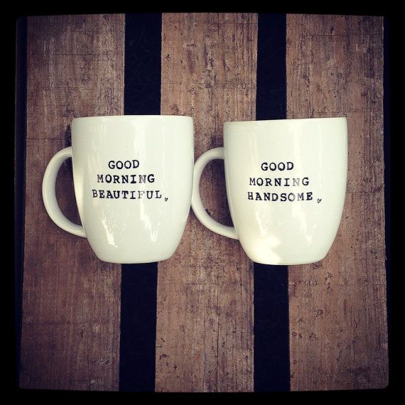 This Pair of Mugs are stamped with GOOD MORNING BEAUTIFUL and GOOD MORNING HANDSOME on the outside.      At checkout, please be sure to select the