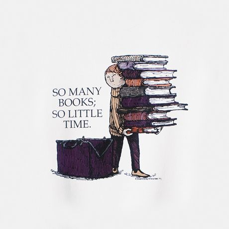 This was my favorite t-shirt as a child, for obvious reasons. Feelings this way now! So many good books on my never-ending list!