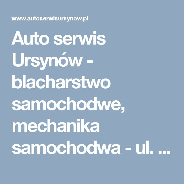 Auto serwis Ursynów - blacharstwo samochodwe, mechanika samochodwa - ul. Kłobucka 1/3 Ursynów Warszawa