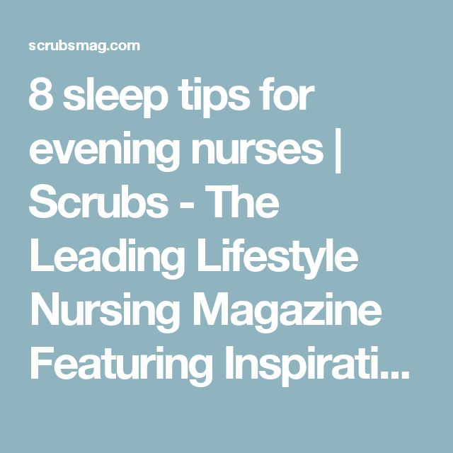 8 sleep tips for evening nurses | Scrubs - The Leading Lifestyle Nursing Magazine Featuring Inspirational and Informational Nursing Articles