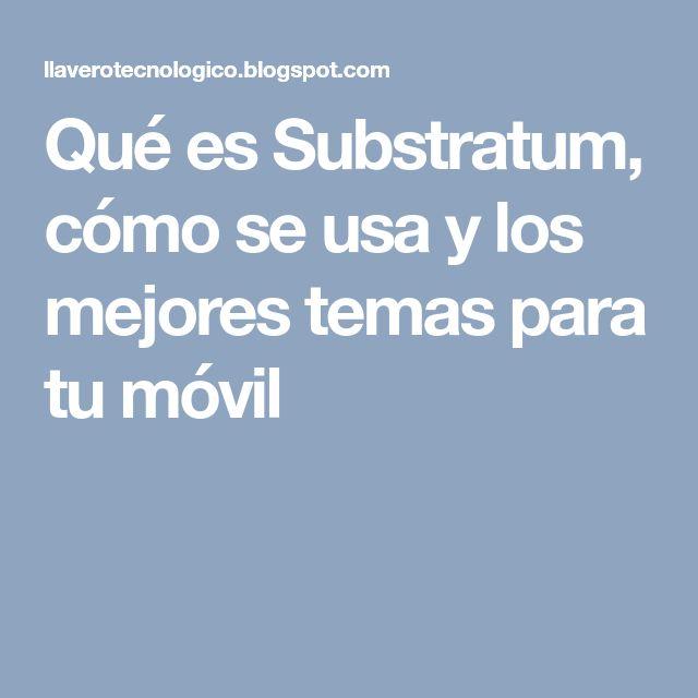 Qué es Substratum, cómo se usa y los mejores temas para tu móvil